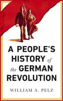 A People's History of the German Revolution : 1918-19, PDF eBook