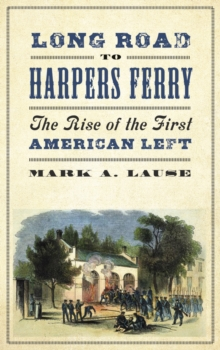 Long Road to Harpers Ferry : The Rise of the First American Left, PDF eBook
