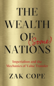 The Wealth of (Some) Nations : Imperialism and the Mechanics of Value Transfer, PDF eBook