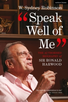 Speak Well of Me : The authorised biography of Ronald Harwood, Hardback Book