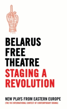 Staging a Revolution : New Plays from Eastern Europe, Paperback Book