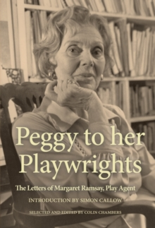 Peggy to her Playwrights : The Letters of Margaret Ramsay, Play Agent, Hardback Book