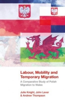 Labour, Mobility and Temporary Migration : A Comparative Study of Polish Migration to Wales, Paperback / softback Book