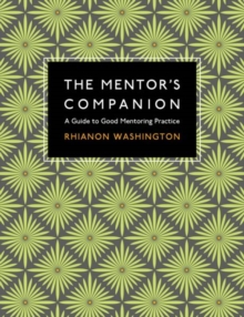 The Mentor's Companion : A Guide to Good Mentoring Practice, Paperback Book