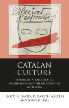 Catalan Culture : Experimentation, Creative Imagination and the Relationship with Spain, Hardback Book