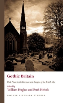 Gothic Britain : Dark Places in the Provinces and Margins of the British Isles, Hardback Book