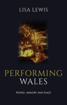 Performing Wales : People, Memory and Place, Paperback / softback Book