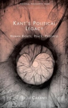 Kant's Political Legacy : Human Rights, Peace, Progress, Paperback / softback Book