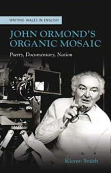 John Ormond's Organic Mosaic : Poetry, Documentary, Nation, Paperback / softback Book
