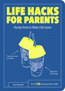 Life Hacks for Parents : Handy Hints To Make Life Easier, Paperback / softback Book
