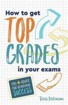 How to Get Top Grades in Your Exams : Tips and Advice for Achieving Success, Paperback Book