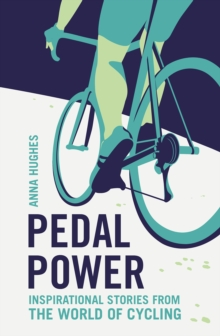 Pedal Power : Inspirational Stories from the World of Cycling, Paperback Book