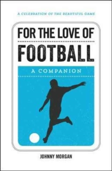 For the Love of Football : A Companion, Hardback Book