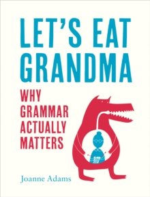 Let's Eat Grandma : Everything You Need to Know About Grammar, Hardback Book
