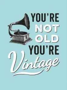 You're Not Old, You're Vintage, Hardback Book