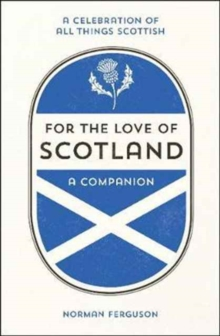 For the Love of Scotland : A Celebration of All Things Scottish, Hardback Book