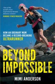 Beyond Impossible : From Reluctant Runner to Guinness World Record Breaker, Paperback / softback Book