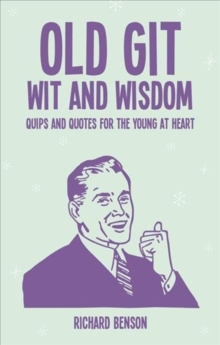 Old Git Wit and Wisdom : Quips and Quotes for the Young at Heart, Hardback Book