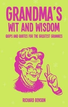 Grandma's Wit and Wisdom : Quips and Quotes for the Greatest Grannies, Hardback Book