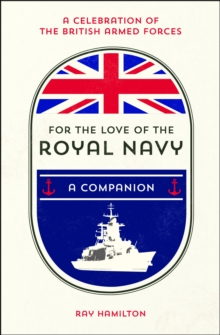For the Love of the Navy : A Celebration of the British Armed Forces, Hardback Book
