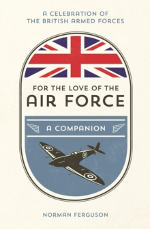 For the Love of the Air Force : A Celebration of the British Armed Forces, Hardback Book