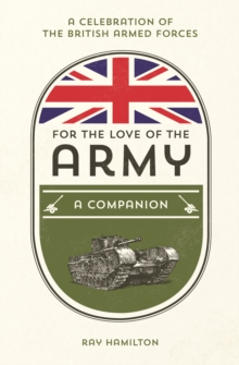 For the Love of the Army : A Celebration of the British Armed Forces, Hardback Book