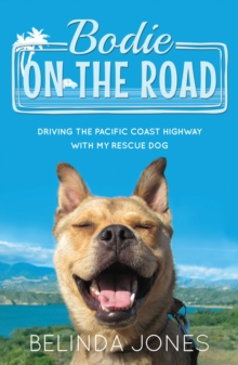 Bodie on the Road : Driving the Pacific Coast Highway with My Rescue Dog, Paperback Book