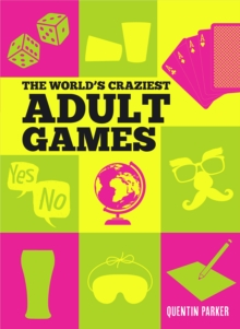 The World's Craziest Adult Games, Hardback Book