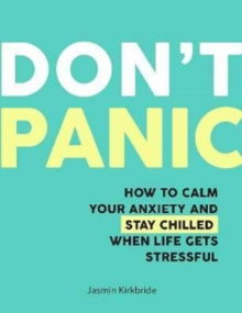 Don't Panic : How to Calm Your Anxiety and Stay Chilled When Life Gets Stressful, Hardback Book