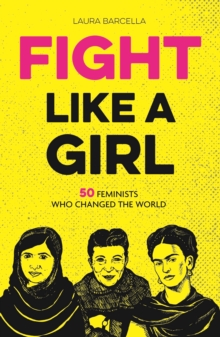 Fight Like a Girl : 50 Feminists Who Changed the World, Paperback Book