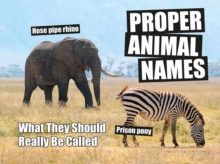 Proper Animal Names : What They Should Really Be Called, Hardback Book