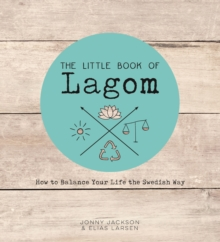The Little Book of Lagom : How to Balance Your Life the Swedish Way, Hardback Book