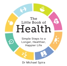The Little Book of Health : Simple Steps to a Longer, Healthier, Happier Life, Paperback Book