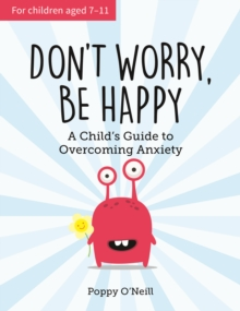 Don't Worry, Be Happy : A Child's Guide to Overcoming Anxiety, Paperback Book