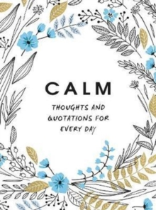 Calm : Thoughts and Quotations for Every Day, Hardback Book