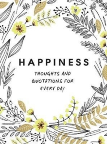 Happiness : Thoughts and Quotations for Every Day, Hardback Book