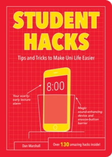 Student Hacks : Tips and Tricks to Make Uni Life Easier, Paperback Book