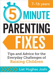 5-Minute Parenting Fixes : Quick Tips and Advice for the Everyday Challenges of Raising Children, Paperback Book