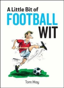 A Little Bit of Football Wit : Quips and Quotes for the Football Fanatic, Hardback Book