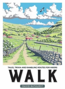 Walk : Tales, Trivia and Rambling Routes for Hikers, Hardback Book