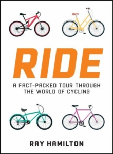 Ride : A Fact-Packed Tour Through the World of Cycling, Hardback Book