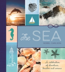 The Sea : A Celebration of Shorelines, Beaches and Oceans, Hardback Book