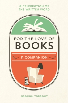 For the Love of Books : A Celebration of the Written Word, Hardback Book