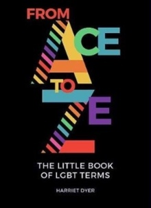 From Ace to Ze : The Little Book of LGBT Terms, Paperback / softback Book