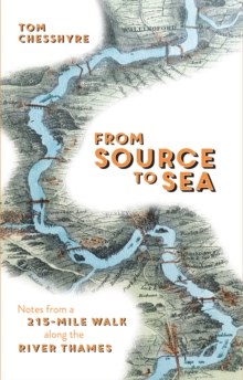 From Source to Sea : Notes from a 215-Mile Walk Along the River Thames, Paperback Book