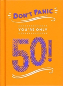 Don't Panic, You're Only 50! : Quips and Quotes on Getting Older, Hardback Book