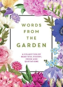 Words From the Garden : A Collection of Beautiful Poetry, Prose and Quotations, Hardback Book