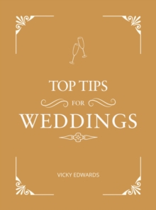 Top Tips for Weddings : A Beginner's Guide to Planning Your Dream Wedding, Hardback Book