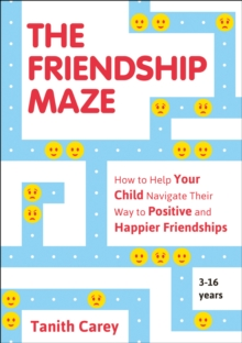 The Friendship Maze : How to Help Your Child Navigate Their Way to Positive and Happier Friendships, Paperback / softback Book