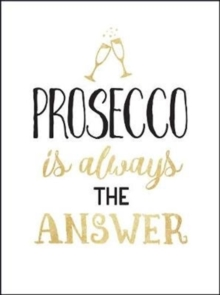 Prosecco Is Always the Answer : The Perfect Gift for Wine Lovers, Hardback Book